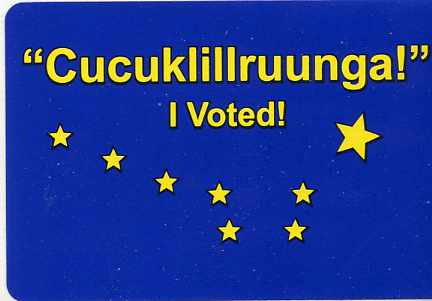 Cucuklillruunga! I voted (in Yup'ik)